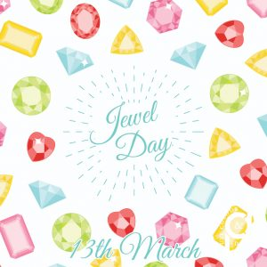 13th March: Jewel Day